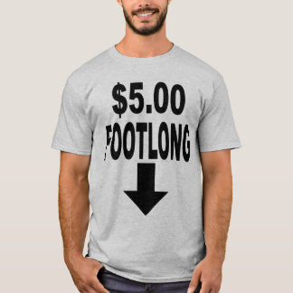 FIVE DOLLAR FOOTLONG T-Shirt
