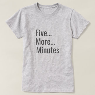 Five More Minutes T-Shirt