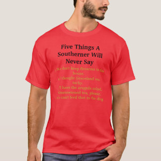Five Things A Southerner Will Never Say T-Shirt