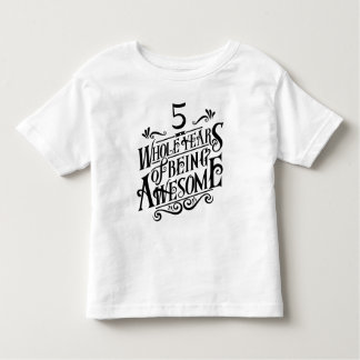 Five Whole Years of Being Awesome Toddler T-shirt