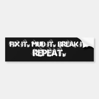 FIX IT. MUD IT. BREAK IT. , REPEAT. CAR BUMPER STICKER
