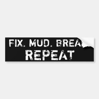 FIX, MUD, BREAK, REPEAT. (black) Bumper Sticker