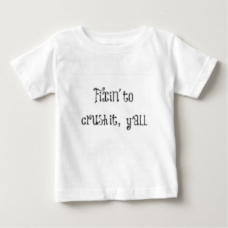 Fixin to Crush It Y'all Baby T-Shirt