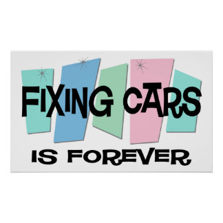 Fixing Cars Is Forever Print