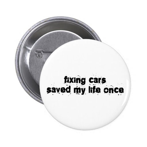 Fixing Cars Saved My Life Once Pins