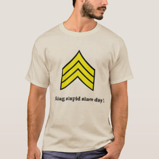 Fixing stupid since day 1, Sergeant t-shrit T-Shirt