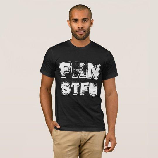 FKN STFU T-Shirt