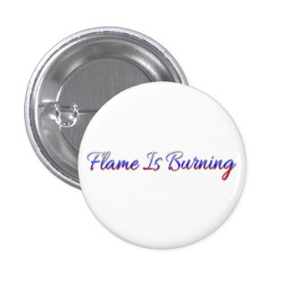 Flame Is Burning 1 Inch Round Button