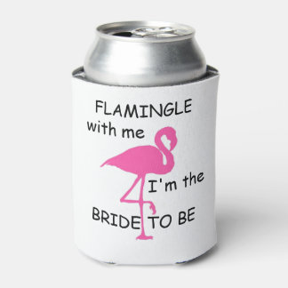 flamingle with me, I'm the bride to be can cooler