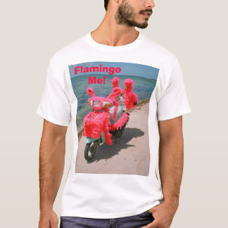 Flamingo Me!,  T-Shirt