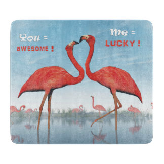 Flamingos courtship : you = awesome, me = lucky cutting board