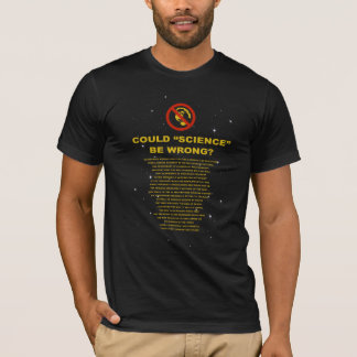"Flat Earth Designs - COULD ""SCIENCE"" BE WRONG? T-Shirt"