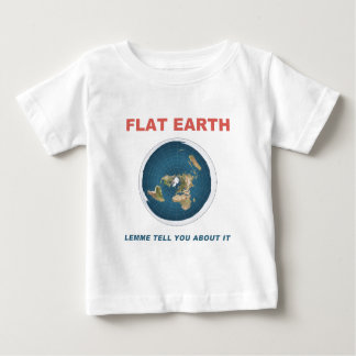 Flat Earth - Lemme Tell You About It Baby T-Shirt