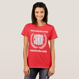 """Flat Earth Slogan """"Stay Ahead of The Curve"""" T-Shirt"""