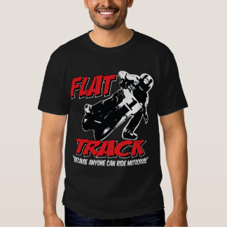 FLAT TRACK-Because Anyone can ride Motocross Tees