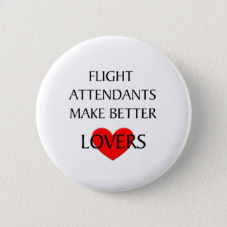 Flight Attendants Make Better Lovers 2 Inch Round Button