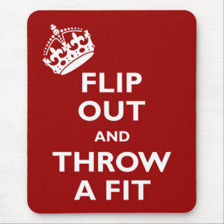 Flip Out & Throw a Fit Mouse Pad
