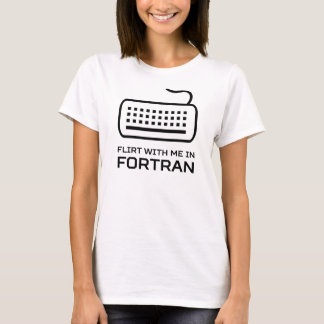 Flirt with Me in Fortran T-Shirt