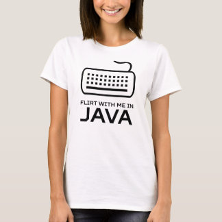 Flirt with Me in Java T-Shirt