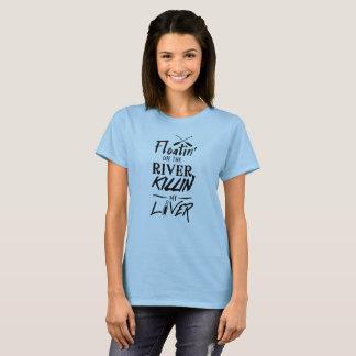 Floatin' on the river killin my liver T-Shirt