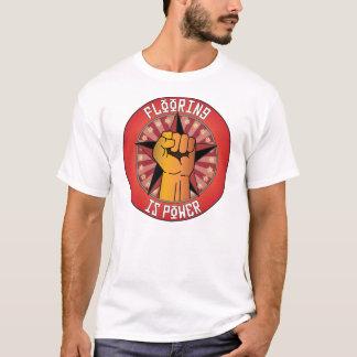 Flooring Is Power T-Shirt