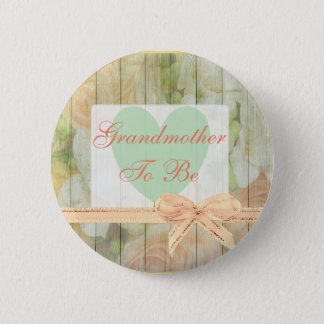 """Floral Rustic """"Grandmother To Be"""" Button"""