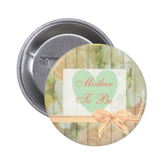 "Floral Rustic ""Mother To Be"" Button"