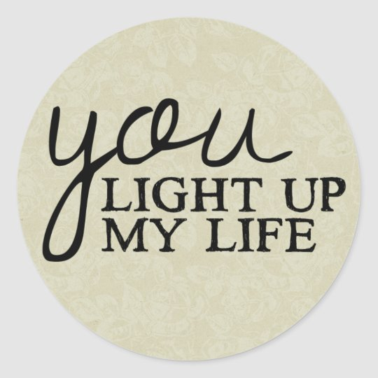 Floral Tan Love Quote You Light Up My Life Classic Round Sticker