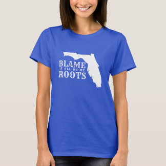 Florida Blame It All on My Roots Funny Floridian T-Shirt