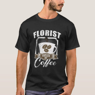 Florist Fueled By Coffee T-Shirt