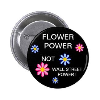 FLOWER POWER NOT WALL STREET POWER ! 2 INCH ROUND BUTTON