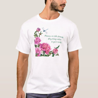 Flowers are like friends.JPG T-Shirt