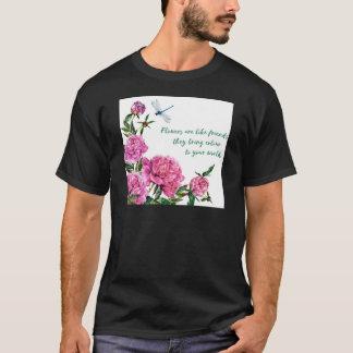 Flowers are like friends.JPG T-Shirt