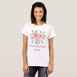 Flowers for Homeschool Mom T-Shirt