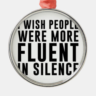 Fluent In Silence Metal Ornament