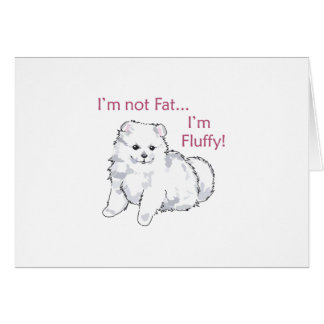 FLUFFY NOT FAT GREETING CARD