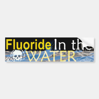 Fluoride in the Water Bumper Sticker