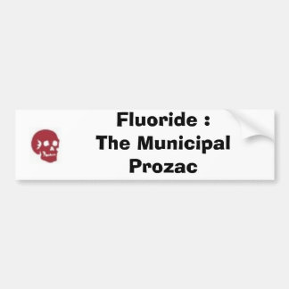 Fluoride : The Municipal Prozac Bumper Sticker