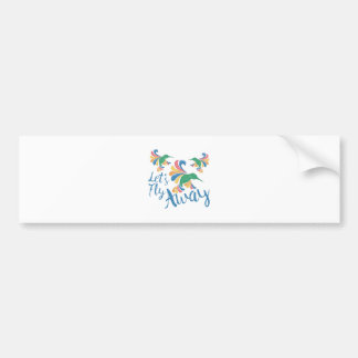Fly Away Bumper Sticker
