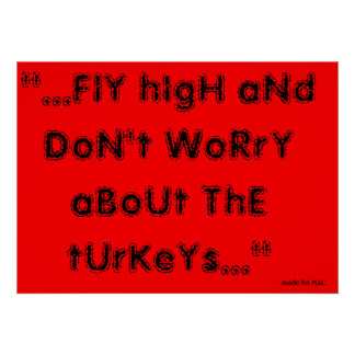 Fly high and dont worry about the turkeys poster