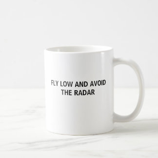 FLY LOW AND AVOID THE RADAR COFFEE MUG