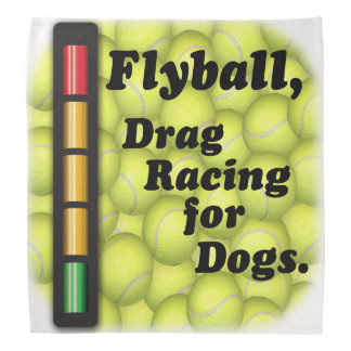 Flyball is Drag Racing for Dogs! Bandana