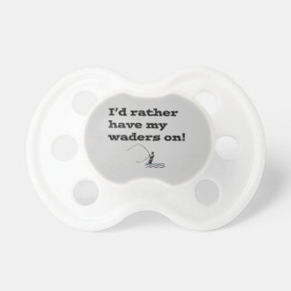 Flyfisherman / I'd rather have my waders on! Pacifier