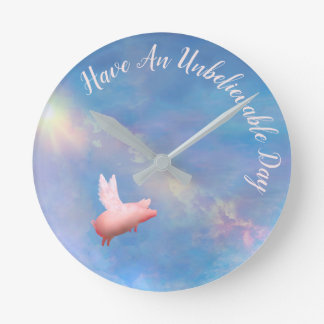 Flying Pig-Have An Unbelievable Day Round Clock