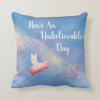Flying Pig-Have An Unbelievable Day Throw Pillow