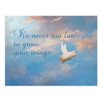flying pig-It's never too late to grow your wings Postcard