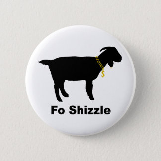 Fo' Shizzle Goat 2 Inch Round Button