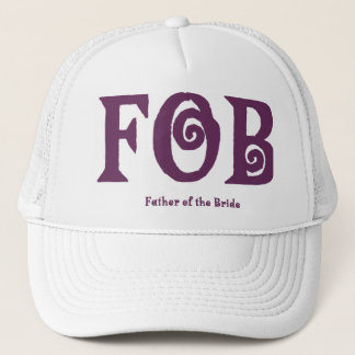"FOB ""Father of the Bride"" Hat. Trucker Hat"