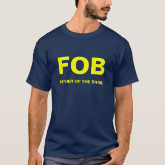 FOB, FATHER OF THE BRIDE T-Shirt