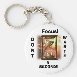 Focus!, DONT, WASTE, A, SECOND!! Keychain